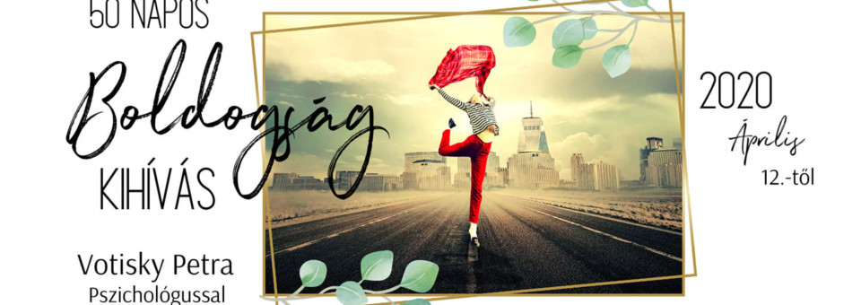 50 nap boldogság kihívás – hogy észrevedd az örömteli pillanatokat is!
